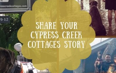 Tell Us Your Cypress Creek Cottages Story
